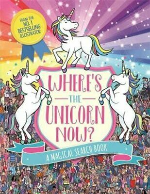 Where's the Unicorn Now? A Magical Search-and-Find Book 9781782439950