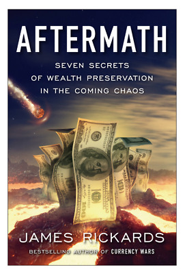 Aftermath Seven Secrets of Wealth Chaos By James Rickards Hardcover July23 2019