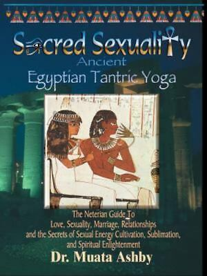 Sacred Sexuality: Ancient Egyptian Tantric Yoga: The Neterian Guide To Love, Sex