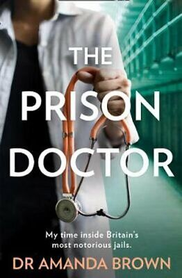 The Prison Doctor by Dr Amanda Brown 9780008311445   Brand New