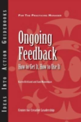 Ongoing Feedback: How to Get It, How to Use It Center for Creative Leadership (