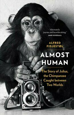 Almost Human The Story of Julius, the Chimpanzee Caught between... 9781771643856