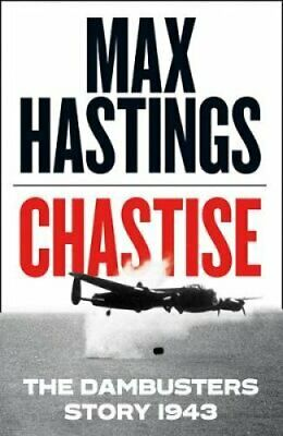 Chastise The Dambusters Story 1943 by Max Hastings 9780008280529 | Brand New