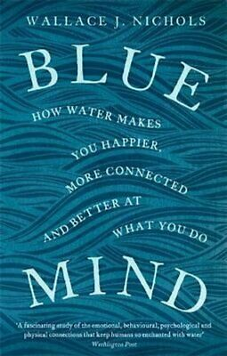 Blue Mind How Water Makes You Happier, More Connected and Bette... 9780349139579