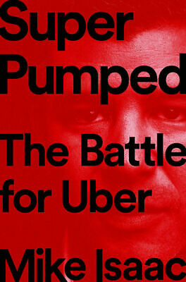 Super Pumped: The Battle for Uber by Mike Isaac (eBooks, 2019)