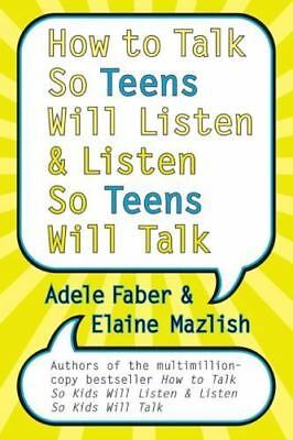 How to Talk So Teens Will Listen and Listen So Teens Will Talk , Faber, Adele
