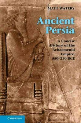 Ancient Persia A Concise History of the Achaemenid Empire, 550-... 9780521253697