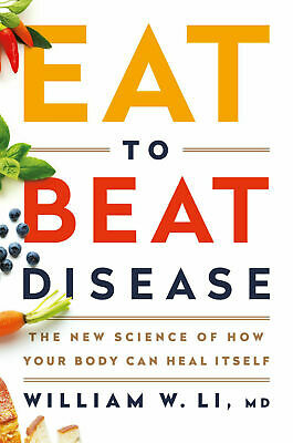 Eat to Beat Disease: The New Science of How Your Body Can Heal Itself by William