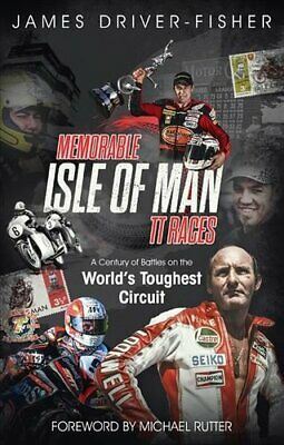 Memorable Isle of Man TT Races A Century of Battles on the Worl... 9781785315497