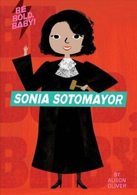 Be Bold, Baby: Sonia Sotomayor by Alison Oliver 9781328519955 | Brand New