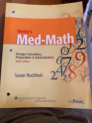 Henke's Med-Math: Dosage Calculation, Preparation and Administration by Susan B.