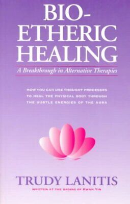 Bioetheric Healing : A Breakthrough in Alternative Therapies, Paperback by La...