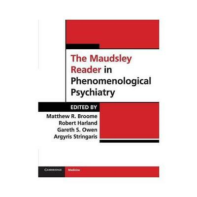 The Maudsley Reader in Phenomenological Psychiatry by Matthew R Broome