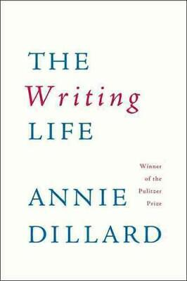 The Writing Life by Annie Dillard (author)