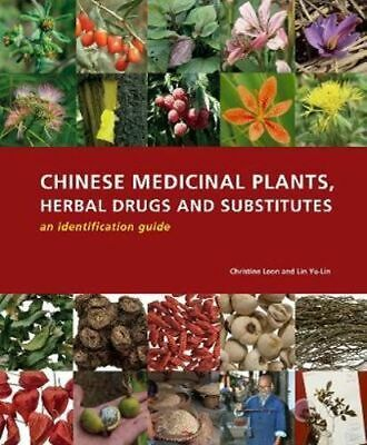 NEW Chinese Medicinal Plants, Herbal Drugs and Substitutes: an identification gu