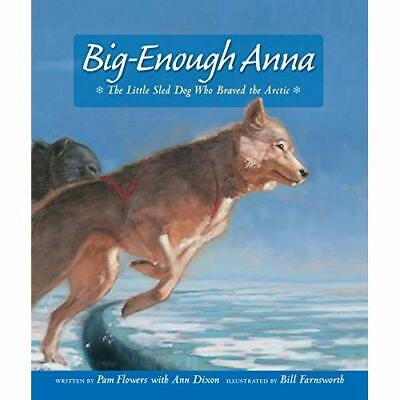 Big-Enough Anna: The Little Sled Dog Who Braved the Arc - Hardcover NEW Flowers,