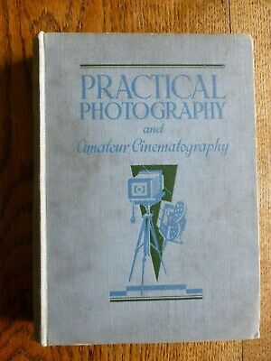 Practical Photography and Amateur Cinematography: Volume 1. c 1930