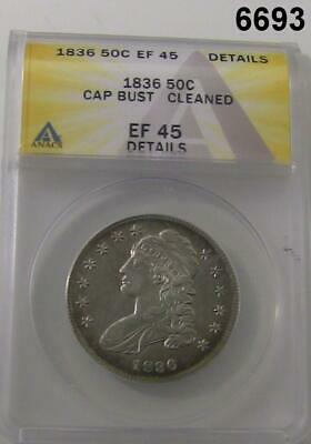 1836 Capped Bust Half Dollar Anacs Certified Ef45 Cleaned #6693