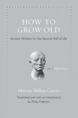 How to Grow Old: Ancient Wisdom for the Second Half of Life (Hard...