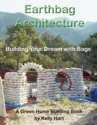 Earthbag Architecture: Building Your Dream with Bags [Green Home Building] [Volu