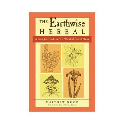 The Earthwise Herbal. A Complete Guide to New World Medicinal Plants by Matth...