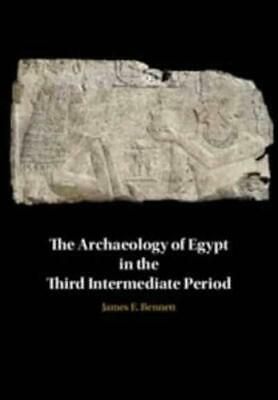 The Archaeology of Egypt in the Third Intermediate Period by James E Bennett ...