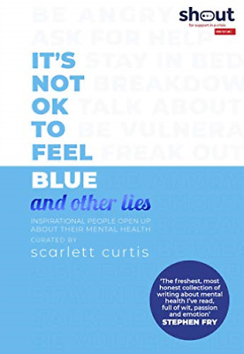 Scarlett Curtis-It`S Not Ok To Feel Blue (And Other Lies) BOOKH NEW