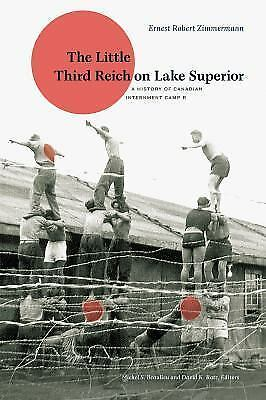 The Little Third Reich on Lake Superior : A History of Canadian Internment Camp