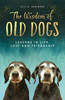 The Wisdom of Old Dogs by Elli H Radinger, George Robarts (translator)