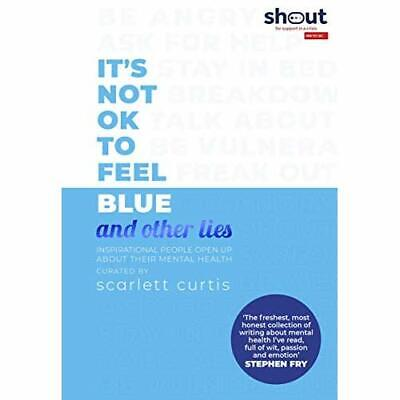 It's Not OK to Feel Blue (and other lies): Inspirationa - Hardback NEW Curtis, S