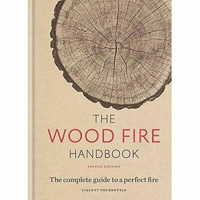 The Wood Fire Handbook: The complete guide to a perfect - Hardback NEW Thurkettl