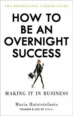 How to Be an Overnight Success by Maria Hatzistefanis 9781529102666 | Brand New