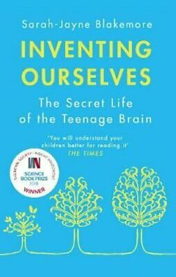 Inventing Ourselves The Secret Life of the Teenage Brain 9781784161347