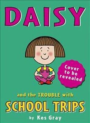 Daisy and the Trouble with School Trips by Kes Gray 9781782957720 | Brand New