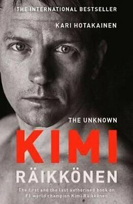 The Unknown Kimi Raikkonen by Kari Hotakainen 9781471177699 | Brand New