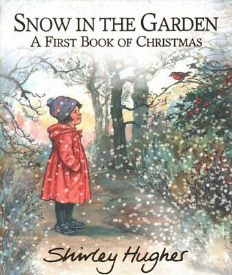 Snow in the Garden: A First Book of Christmas by Shirley Hughes 9781406384482