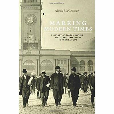 Marking Modern Times: A History of Clocks, Watches, and - Paperback NEW Alexis M
