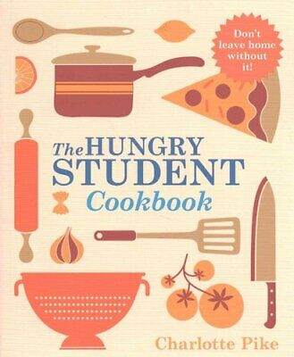 The Hungry Student Cookbook by Charlotte Pike 9781782060062 | Brand New
