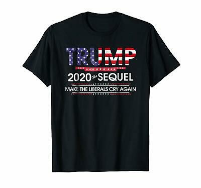 Trump 2020 The Sequel Make Liberals Cry Again T-shirts Tee US cotton trend 2019
