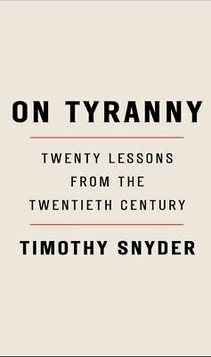 On Tyranny Twenty Lessons from the Twentieth Century Timothy Snyder