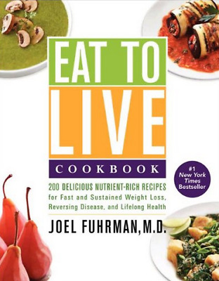 Eat To Live cookbook : 200 Delicious Nutrient-Rich Recipes By Joel Fuhrman Еß00k