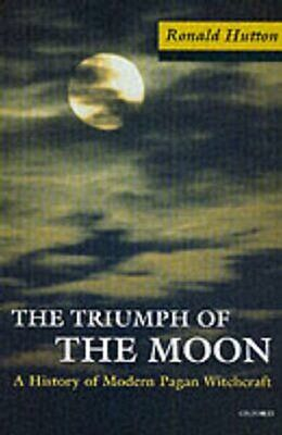 The Triumph of the Moon A History of Modern Pagan Witchcraft 9780192854490