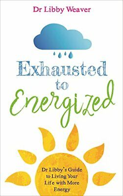 Exhausted to Energized: Dr Libby's Guide to Livin... by Weaver, Libby 1788170725