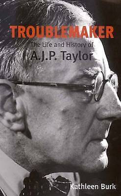 Troublemaker. The Life and History of A.J.P Taylor by Burk, Kathleen (Paperback