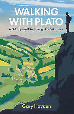 Walking With Plato. A Philosophical Hike Through the British Isles by Hayden, Ga