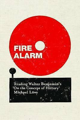 Fire Alarm. Reading Walter Benjamin's 'on the Concept of History' by Lowy, Micha