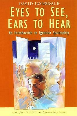 Eyes to See, Ears to Hear. Introduction to Ignatian Spirituality by Lonsdale, Da