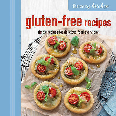 The Easy Kitchen: Gluten-free Recipes. Simple Recipes for Delicious Food Every D