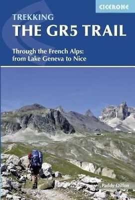 The GR5 Trail. Through the French Alps from Lake Geneva to Nice by Dillon, Paddy