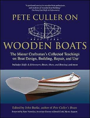 Pete Culler on Wooden Boats. The Master Craftsman's Collected Teachings on Boat